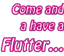 Come and a have a  Flutter…